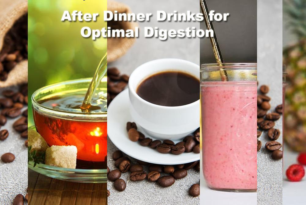 after dinner drinks for optimal digestion