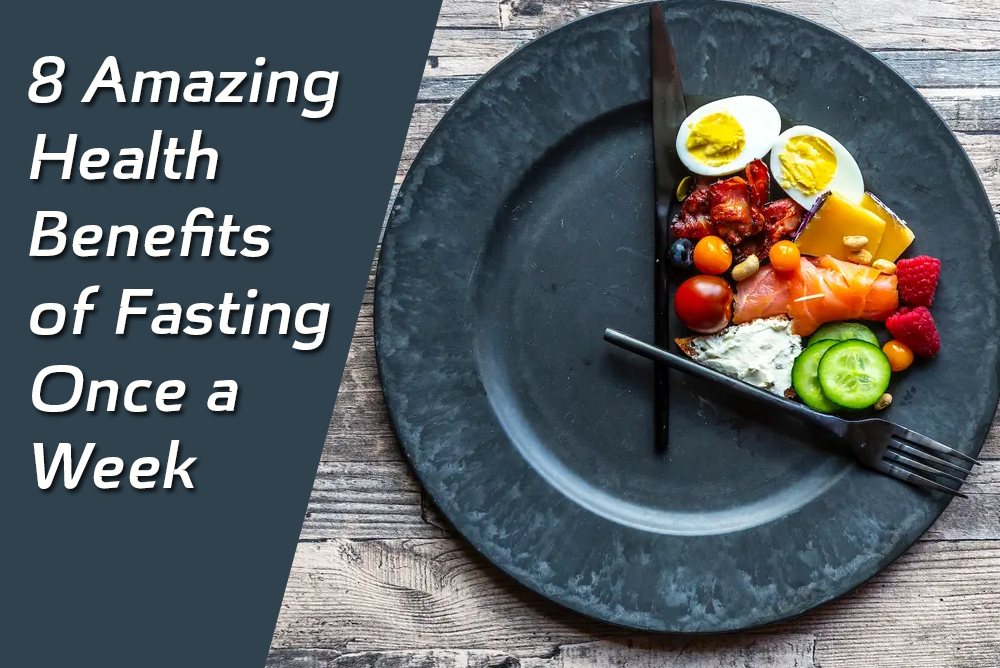 8 Amazing Health Benefits of Fasting Once a Week