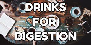 After Dinner Drinks for Digestion