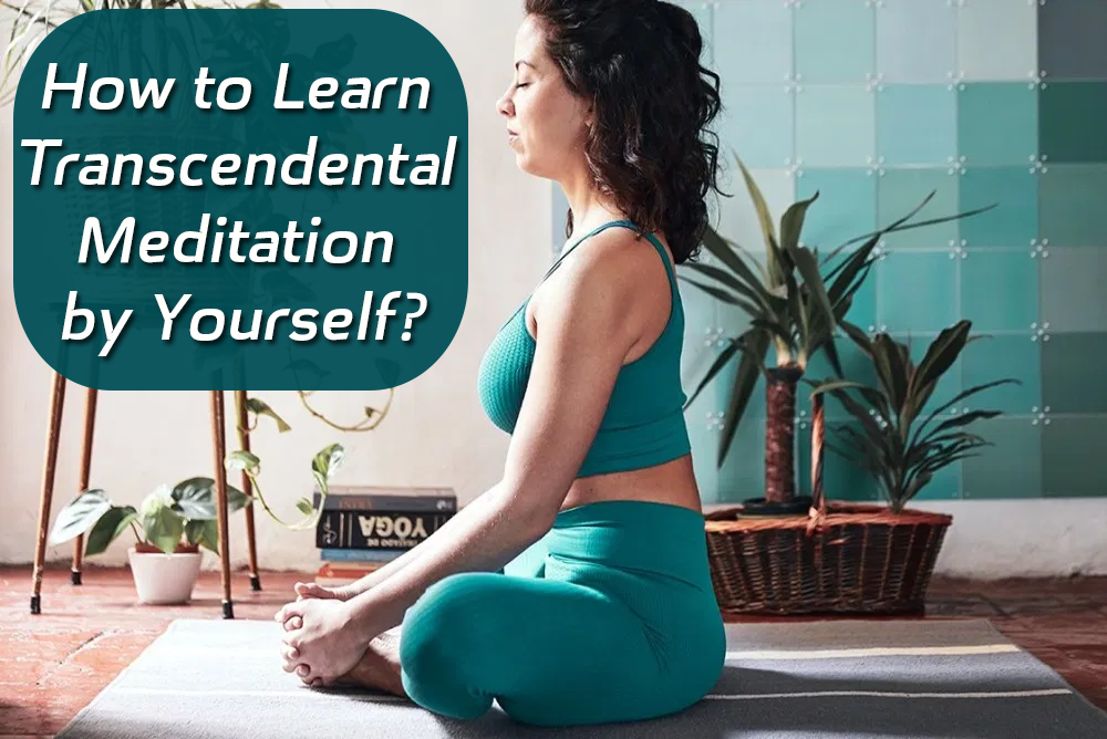 How to Learn Transcendental Meditation by Yourself