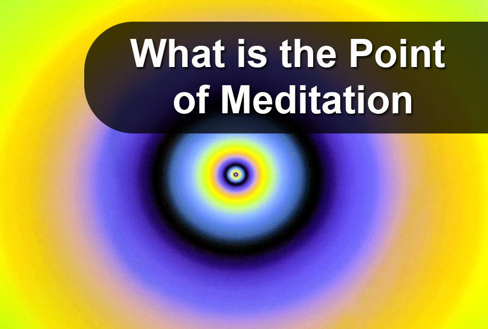 What's the Point of Meditation?